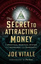 The Secret to Attracting Money by Joe Vitale