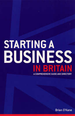 Starting a Business in Britain: A Comprehensive Guide and Directory by Brian O'Kane image