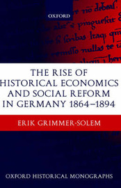 The Rise of Historical Economics and Social Reform in Germany 1864-1894 by Erik Grimmer-Solem image