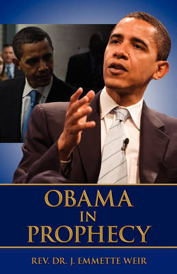 Obama in Prophecy by Rev Dr J Emmette Weir
