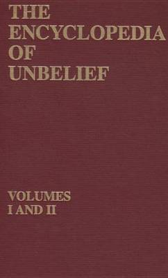 The Encyclopedia Of Unbelief by Gordon Stein