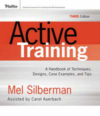 Active Training: A Handbook of Techniques, Designs, Case Examples, and Tips by Mel Silberman