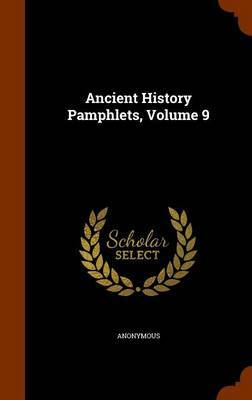 Ancient History Pamphlets, Volume 9 by * Anonymous