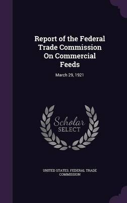 Report of the Federal Trade Commission on Commercial Feeds