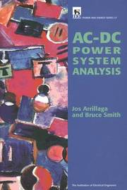 AC-DC Power System Analysis by Jos Arrillaga