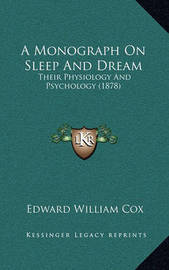A Monograph on Sleep and Dream: Their Physiology and Psychology (1878) by Edward William Cox