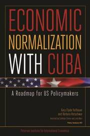 Economic Normalization with Cuba - A Roadmap for US Policymakers by Gary Clyde Hufbauer