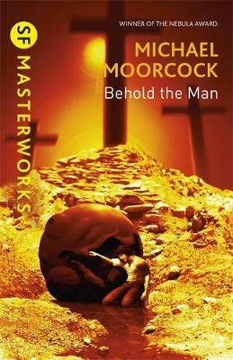 Behold the Man (S.F. Masterworks) by Michael Moorcock