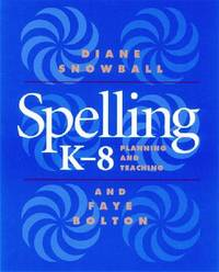 Spelling K - 8 - Planning and Teaching by Diane Snowball