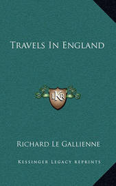 Travels in England by Richard Le Gallienne