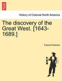 The Discovery of the Great West. [1643-1689.] by Francis Parkman Jr.