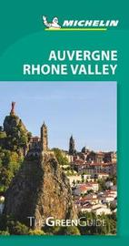 Michelin Green Guide Auvergne Rhone Valley (Travel Guide) by Michelin