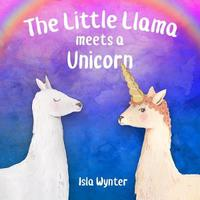 The Little Llama Meets a Unicorn by Isla Wynter