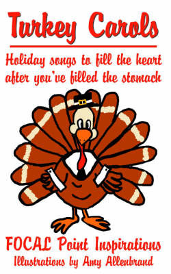Turkey Carols: Holiday Songs to Fill the Heart After You've Filled the Stomach by Point Inspirations Focal Point Inspirations