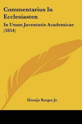 Commentarius In Ecclesiasten: In Usum Juventutis Academicae (1854) by Dionijs Burger Jr