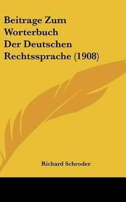 Beitrage Zum Worterbuch Der Deutschen Rechtssprache (1908) by Richard Schroder