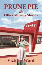 Prune Pie and Other Moving Stories by Victoria Ward