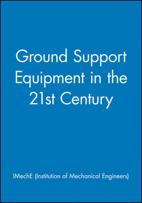 Ground Support Equipment in the 21st Century by IMechE (Institution of Mechanical Engineers)