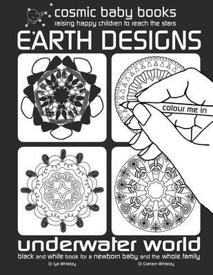 Earth Designs: Underwater World Colouring Book : Black and White Book for a Newborn Baby and the Whole Family: 2 by Iya Whiteley