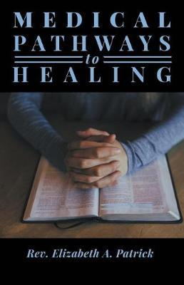Medical Pathways to Healing by Elizabeth A Patrick