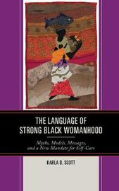 The Language of Strong Black Womanhood by Karla D. Scott