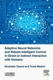 Adaptive Neural Networks and Robots Intelligent Control in Direct or Indirect Interaction with Humans by Boubaker Daachi