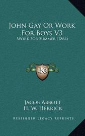 John Gay or Work for Boys V3: Work for Summer (1864) by Jacob Abbott