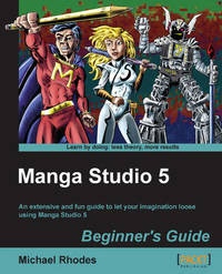 Manga Studio 5 Beginner's Guide by Michael Rhodes