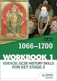 Edexcel GCSE History skills for Key Stage 3: Workbook 1 1066-1700 by Sam Slater