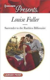Surrender to the Ruthless Billionaire (Large Print) by Louise Fuller