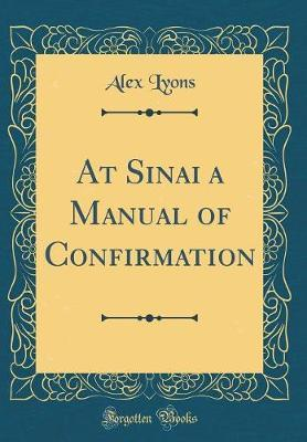 At Sinai a Manual of Confirmation (Classic Reprint) by Alex Lyons