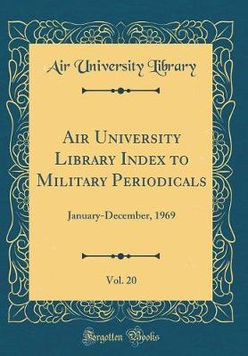 Air University Library Index to Military Periodicals, Vol. 20 by Air University Library