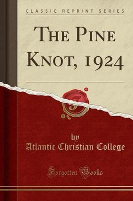 The Pine Knot, 1924 (Classic Reprint) by Atlantic Christian College