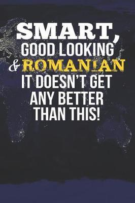 Smart, Good Looking & Romanian It Doesn't Get Any Better Than This! by Natioo Publishing