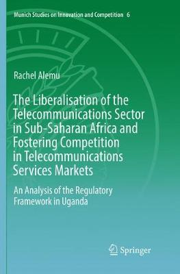 The Liberalisation of the Telecommunications Sector in Sub-Saharan Africa and Fostering Competition in Telecommunications Services Markets by Rachel Alemu
