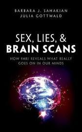 Sex, Lies, and Brain Scans by Barbara J. Sahakian