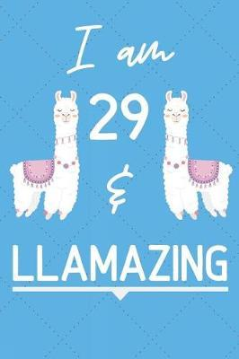 I Am 29 And Llamazing by Llama Publishing