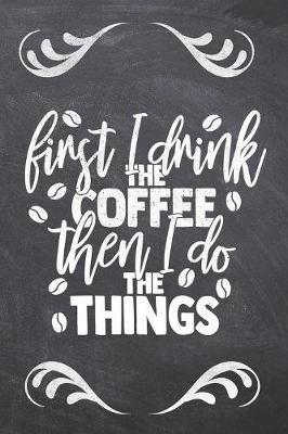 First I Drink The Coffee Then I Do the things by Ashley Z Simpsonitee