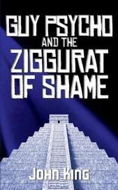 Guy Psycho and the Ziggurat of Shame by John King image