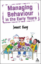 Managing Behaviour in the Early Years by Janet Kay