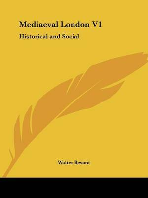 Mediaeval London V1: Historical and Social by Walter Besant image