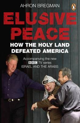 Elusive Peace: How the Holy Land Defeated America by Ahron Bregman
