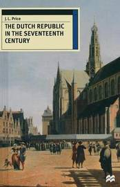 The Dutch Republic in the Seventeenth Century by J. Leslie Price