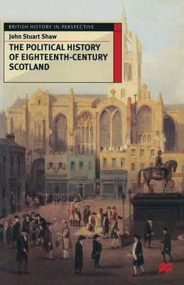 The Political History of Eighteenth-Century Scotland by John Stuart Shaw