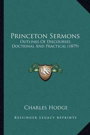 Princeton Sermons: Outlines of Discourses, Doctrinal and Practical (1879) by Charles Hodge