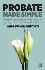 Probate Made Simple by Andrew Komarnyckyj image