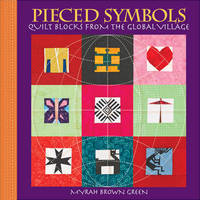 Pieced Symbols: Quilt Blocks from the Global Village by Myrah Brown Green image