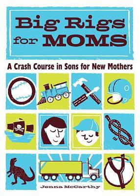 Big Rigs for Moms by Jenna McCarthy