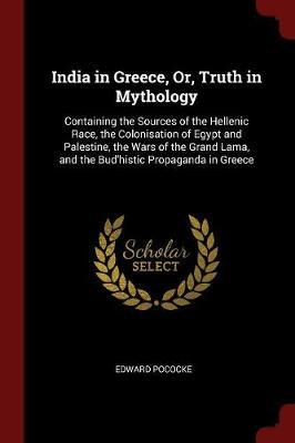 India in Greece, Or, Truth in Mythology by Edward Pococke