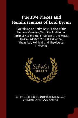 Fugitive Pieces and Reminiscences of Lord Byron by Baron George Gordon Byron Byron